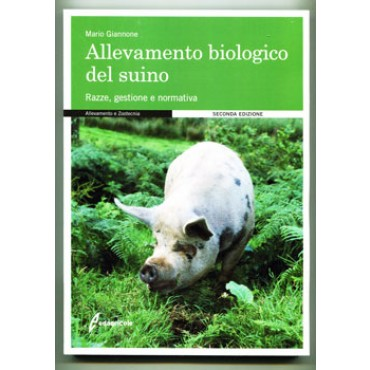 Allevamento biologico del suino. Razze, gestione e normativa; Mario Giannone. SECONDA EDIZIONE, 271 pagine, formato cm 17x24.