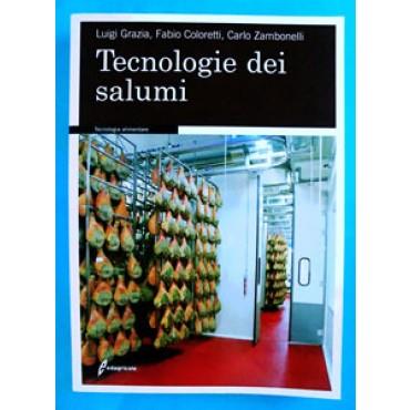 TECNOLOGIE DEI SALUMI; Luigi Grazia - Fabio Coloretti - Carlo Zambonelli. 345 pagine, formato cm 17x24.