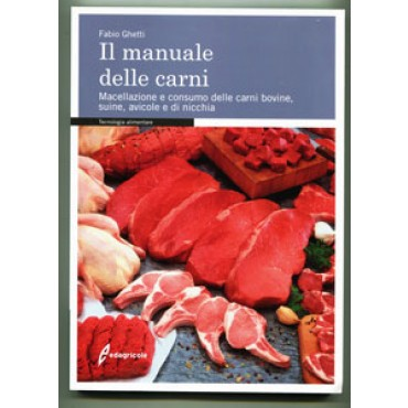 Il manuale delle carni. Macellazione e consumo delle carni bovine, suine, avicole e di nicchia; Fabio Ghetti. 220 pagine, formato cm 17x24.